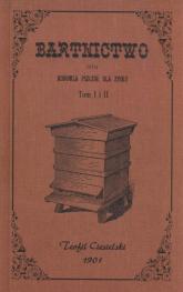 Bartnictwo czyli hodowla pszczół dla zysku Tom 1 i 2 - Teofil Ciesielski | mała okładka