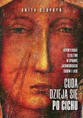 Cuda dzieją się po cichu O jasnogórskich cudach i łaskach - Anita Czupryn   mała okładka