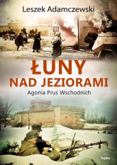 Łuny nad jeziorami Agonia Prus Wschodnich - Leszek Adamczewski | mała okładka