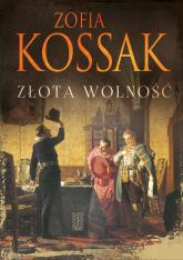 Złota wolność - Zofia Kossak   mała okładka