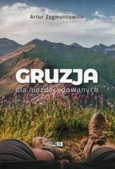 Gruzja dla niezdecydowanych - Artur Zygmuntowicz | mała okładka