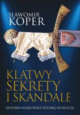 Klątwy sekrety i skandale Historia Polski przez dziurkę od klucza - Sławomir Koper | mała okładka