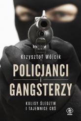 Policjanci i gangsterzy. Kulisy śledztw i tajemnice CBŚ - Krzysztof Wójcik | mała okładka