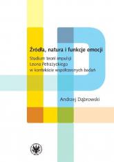 Źródła, natura i funkcje emocji. Studium teorii impulsji Leona Petrażyckiego - Andrzej Dąbrowski | mała okładka