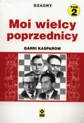 Moi wielcy poprzednicy Tom 2 - Garri Kasparow | mała okładka