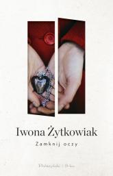 Zamknij oczy - Iwona Żytkowiak | mała okładka