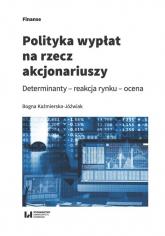 Polityka wypłat na rzecz akcjonariuszy Determinanty – reakcja rynku - ocena - Bogna Kaźmierska-Jóźwiak | mała okładka