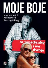 Moje boje, w pojedynkę i we dwoje w opowieści Krzysztof Kalczyńskiego - Krzysztof Kalczyński | mała okładka