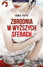 Zbrodnia w wyższych sferach - Emma Popik | mała okładka