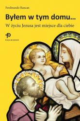 Byłem w tym domu W życiu Jezusa jest miejsce dla ciebie - Ferdinando Rancan | mała okładka