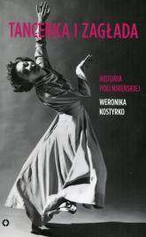 Tancerka i zagłada Historia Poli Nireńskiej - Weronika Kostyrko | mała okładka