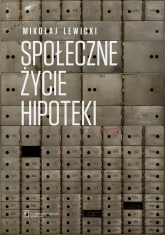 Społeczne życie hipoteki - Mikołaj Lewicki | mała okładka