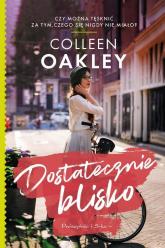Dostatecznie blisko - Colleen Oakley | mała okładka
