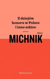 Z dziejów honoru w Polsce i inne szkice - Adam Michnik | mała okładka