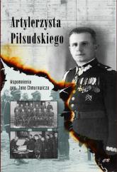 Artylerzysta Piłsudskiego Wspomnienia gen. Jana Chmurowicza - Jan Chmurowicz | mała okładka