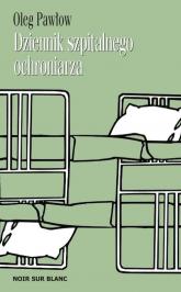 Dziennik szpitalnego ochroniarza - Oleg Pawłow | mała okładka