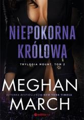 Niepokorna królowa Trylogia Mount Tom 2 - Meghan March   mała okładka