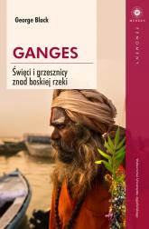 Ganges Święci i grzesznicy znad boskiej rzeki - George Black | mała okładka