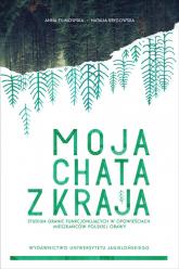 Moja chata z kraja Studium granic funkcjonujących w opowieściach mieszkańców polskiej Orawy - Filimowska Anna, Krygowska Natalia   mała okładka