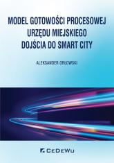 Model gotowości procesowej urzędu miejskiego dojścia do Smart City - Aleksander Orłowski   mała okładka