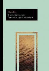 O upływającym życiu Opowieść w sześciu rozdziałach - Shen Fu   mała okładka