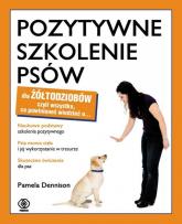 Pozytywne szkolenie psów dla żółtodziobów - Pamela Dennison | mała okładka