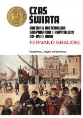Czas świata Kultura materialna, gospodarka i kapitalizm XV-XVIII wiek - Fernand Braudel | mała okładka