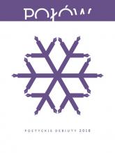 Połów Poetyckie debiuty 2018 - Halber Maria, Pierzchliński Marcin, Podlaski Marcin, Szaulińska Katarzyna, Tosiek Antonina | mała okładka