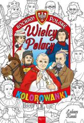 Kocham Polskę Kocham Polskę Wielcy Polacy kolorowanka - Łukasz Kosek   mała okładka