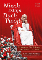 Niech Zstąpi Duch Twój Pielgrzymki Ojca Świętego Jana Pawła II do Polski 40 rocznica Pierwszej pielgrzymki do Ojczyzny - Marek Balon | mała okładka