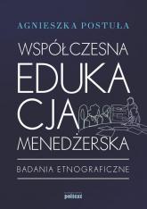 Współczesna edukacja menedżerska Badania etnograficzne - Agnieszka Postuła | mała okładka