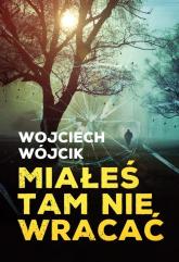 Miałeś tam nie wracać - Wojciech Wójcik | mała okładka