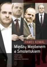 Między Majdanem a Smoleńskiem - Paweł Kowal | mała okładka