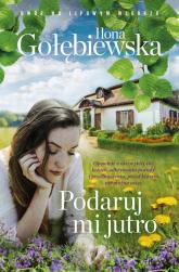 Podaruj mi jutro - Ilona Gołębiewska | mała okładka