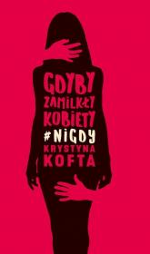 Gdyby zamilkły kobiety #nigdy - Krystyna Kofta | mała okładka