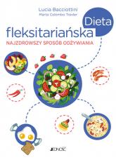 Dieta fleksitariańska Najzdrowszy sposób odżywiania - Bacciottini Lucia, Colombo Traxler Marta   mała okładka