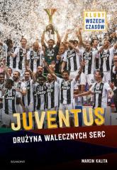 Juventus Drużyna walecznych serc - Marcin Kalita | mała okładka