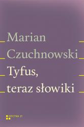 Tyfus teraz słowiki - Marian Czuchnowski | mała okładka