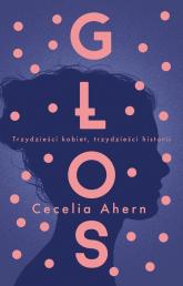 Głos Trzydzieści kobiet, trzydzieści historii - Cecelia Ahern | mała okładka