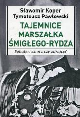 Tajemnice Marszałka Śmigłego-Rydza Bohater, tchórz czy zdrajca? - Pawłowski Tymoteusz, Koper Sławomir | mała okładka