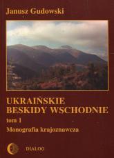 Ukraińskie beskidy Wschodnie Tom 1 Monografia krajoznawcza - Janusz Gudowski | mała okładka