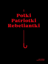 Polki Patriotki Rebeliantki - zbiorowa praca | mała okładka