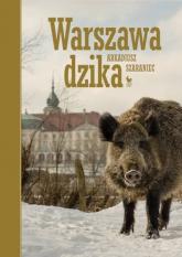 Warszawa dzika - Arkadiusz Szaraniec | mała okładka