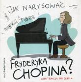 Jak narysować Fryderyka Chopina? Instrukcja dla dzieci - Pietruszka i Murzyn   mała okładka
