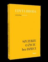 Szczerze o życiu bez dzieci - Edyta Broda | mała okładka