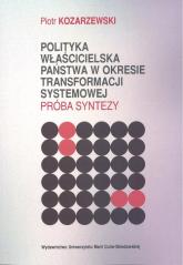 Polityka właścicielska państwa w okresie transformacji systemowej Próba syntezy - Piotr Kozarzewski | mała okładka