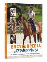 Encyklopedia Jazdy Konnej Wskazówki dla początkujących Technika jazdy Pielęgnacja koni - Jagoda Bojarczuk   mała okładka