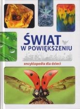 Świat w powiększeniu Encyklopedia dla dzieci / SBM - Karolina Wałdoch | mała okładka