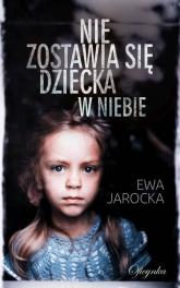 Nie zostawia się dziecka w niebie - Ewa Jarocka | mała okładka