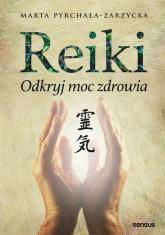 Reiki Odkryj moc zdrowia - Marta Pyrchała-Zarzycka | mała okładka